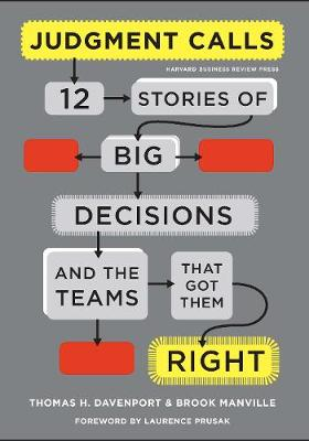 Judgment Calls: Twelve Stories of Big Decisions and the Teams That Got Them Right (Hardback)