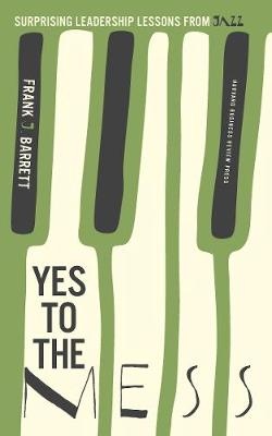 Yes to the Mess: Surprising Leadership Lessons from Jazz (Hardback)