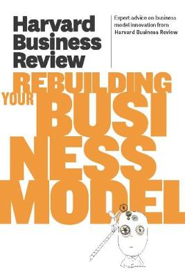 Harvard Business Review on Rebuilding Your Business Model - Harvard Business Review (Paperback)