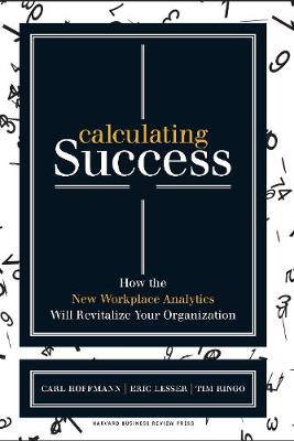 Calculating Success: How the New Workplace Analytics Will Revitalize Your Organization (Hardback)