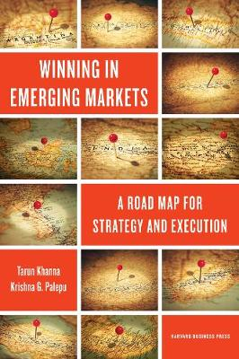 Winning in Emerging Markets: A Road Map for Strategy and Execution (Hardback)