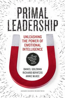 Primal Leadership, With a New Preface by the Authors: Unleashing the Power of Emotional Intelligence (Paperback)