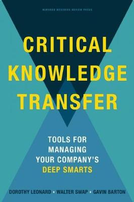 Critical Knowledge Transfer: Tools for Managing Your Company's Deep Smarts (Hardback)