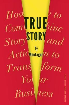 True Story: How to Combine Story and Action to Transform Your Business (Hardback)