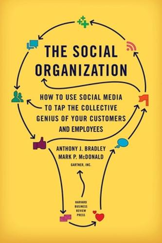 The Social Organization: How to Use Social Media to Tap the Collective Genius of Your Customers and Employees (Hardback)