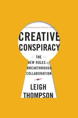 Creative Conspiracy: The New Rules of Breakthrough Collaboration (Hardback)