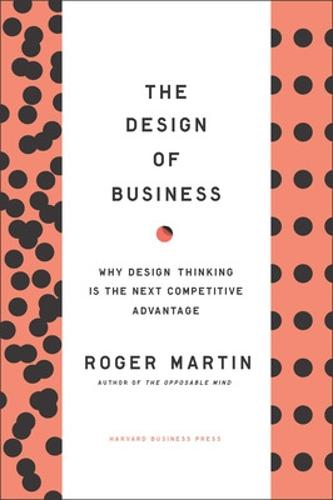 Design of Business: Why Design Thinking is the Next Competitive Advantage (Hardback)