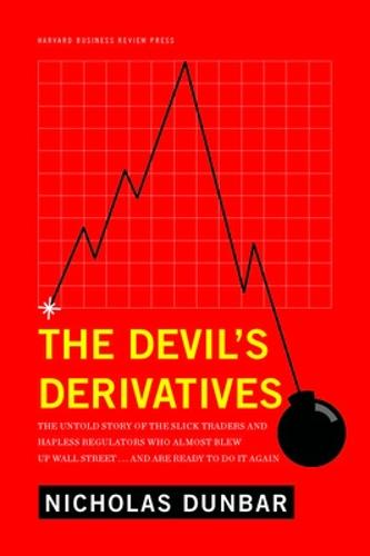 The Devil's Derivatives: The Untold Story of the Slick Traders and Hapless Regulators Who Almost Blew Up Wall Street . . . an (Hardback)