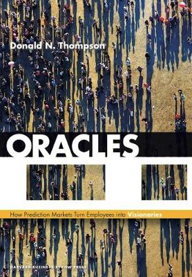 Oracles: How Prediction Markets Turn Employees into Visionaries (Hardback)