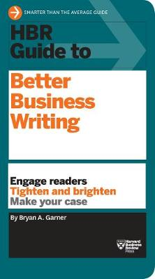 HBR Guide to Better Business Writing (HBR Guide Series): Engage Readers, Tighten and Brighten, Make Your Case - HBR Guide (Paperback)