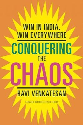 Conquering the Chaos: Win in India, Win Everywhere (Hardback)