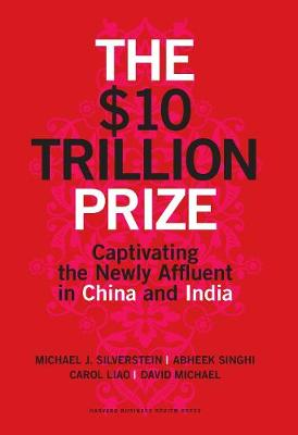 The $10 Trillion Prize: Captivating the Newly Affluent in China and India (Hardback)