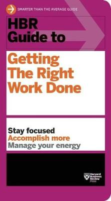 HBR Guide to Getting the Right Work Done (HBR Guide Series) - HBR Guide (Paperback)