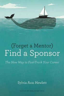 Forget a Mentor, Find a Sponsor: The New Way to Fast-Track Your Career (Paperback)