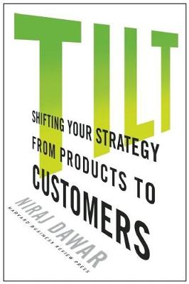 Tilt: Shifting Your Strategy from Products to Customers (Hardback)