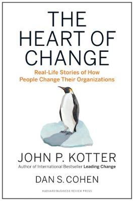 The Heart of Change: Real-Life Stories of How People Change Their Organizations (Hardback)
