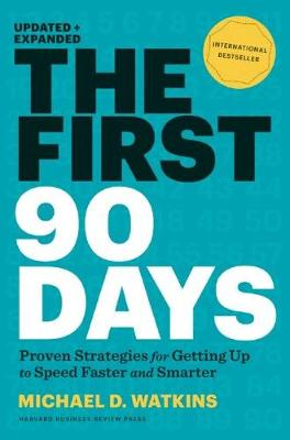 The First 90 Days, Updated and Expanded: Proven Strategies for Getting Up to Speed Faster and Smarter (Hardback)