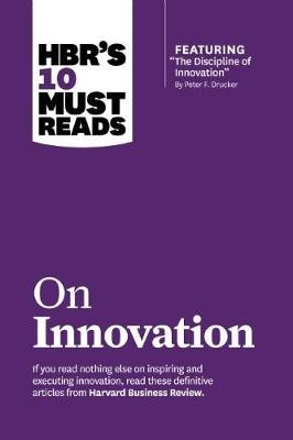 """HBR's 10 Must Reads on Innovation (with featured article """"The Discipline of Innovation,"""" by Peter F. Drucker) - Harvard Business Review Must Reads (Paperback)"""