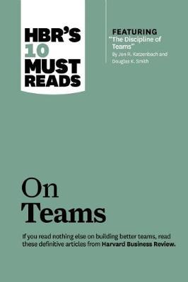 """HBR's 10 Must Reads on Teams (with featured article """"The Discipline of Teams,"""" by Jon R. Katzenbach and Douglas K. Smith) - Harvard Business Review Must Reads (Paperback)"""