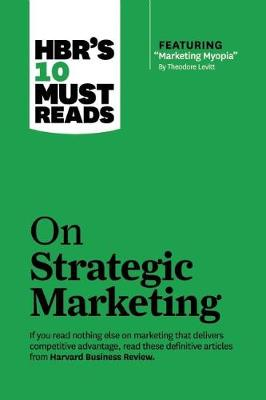 "HBR's 10 Must Reads on Strategic Marketing (with featured article ""Marketing Myopia,"" by Theodore Levitt) - Harvard Business Review Must Reads (Paperback)"
