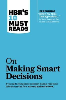 """HBR's 10 Must Reads on Making Smart Decisions (with featured article """"Before You Make That Big Decision..."""" by Daniel Kahneman, Dan Lovallo, and Olivier Sibony) - HBR's 10 Must Reads (Paperback)"""