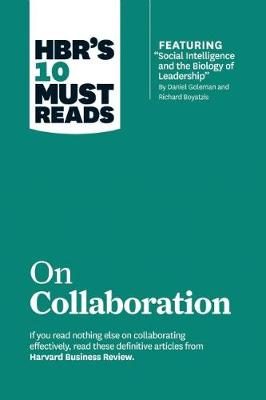 "HBR's 10 Must Reads on Collaboration (with featured article ""Social Intelligence and the Biology of Leadership,"" by Daniel Goleman and Richard Boyatzis) - Harvard Business Review Must Reads (Paperback)"