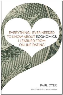 Everything I Ever Needed to Know about Economics I Learned from Online Dating (Hardback)