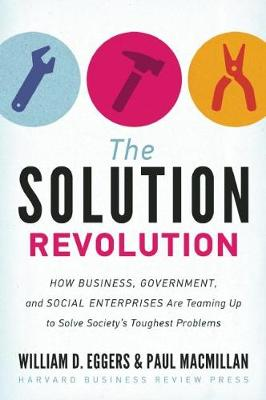 The Solution Revolution: How Business, Government, and Social Enterprises Are Teaming Up to Solve Society's Toughest Problems (Hardback)