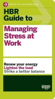 HBR Guide to Managing Stress at Work (HBR Guide Series) - HBR Guide (Paperback)