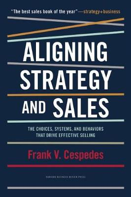 Aligning Strategy and Sales: The Choices, Systems, and Behaviors that Drive Effective Selling (Hardback)