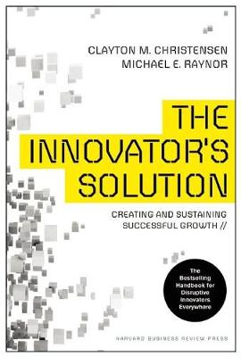 The Innovator's Solution: Creating and Sustaining Successful Growth (Hardback)