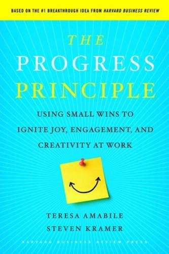 The Progress Principle: Using Small Wins to Ignite Joy, Engagement, and Creativity at Work (Hardback)