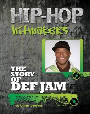 The Story of Def Jam - Hip-Hop Hitmakers (Hardback)