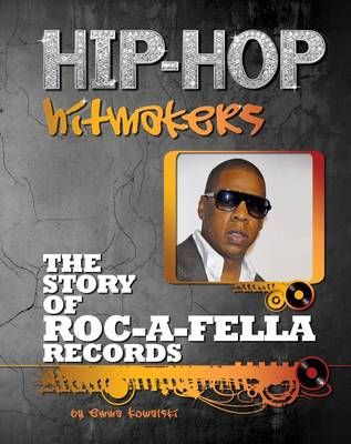 The Story of Roc a Fella Records - Hip-Hop Hitmakers (Hardback)