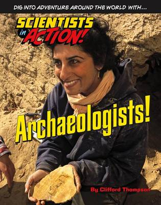 Archaeologists - Scientists in Action (Hardback)