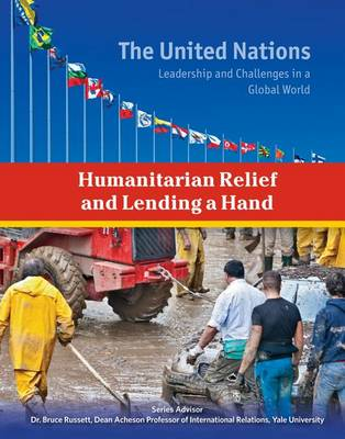 Humanitarian Relief and Lending a Hand - The United Nations (Hardback)