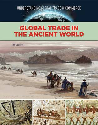 Global Trade in the Ancient World - Global Trade and Commerce (Hardback)