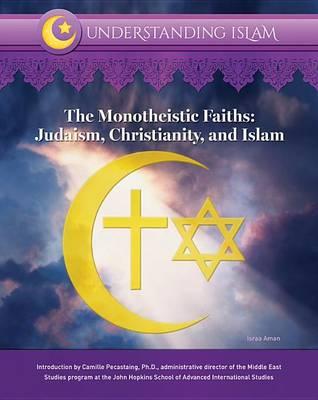 The Monotheistic Faiths: Judaism, Christianity, and Islam (Hardback)