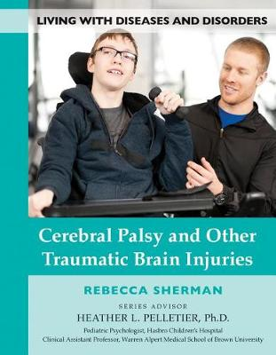 Cerebral Palsy and Other Traumatic Brain Injuries - Living with Diseases and Disorders 11 (Hardback)