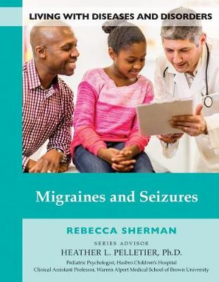 Migraines and Seizures - Living with Diseases and Disorders 11 (Hardback)