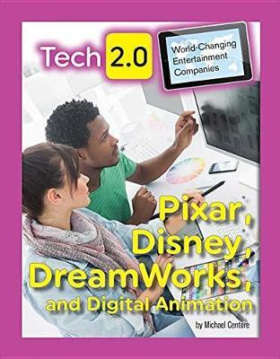 Tech 2.0 World-Changing Entertainment Companies: Pixar, Disney, DreamWorks, and Digital Animation - Tech 2.0 World-Changing Entertainment Companies (Hardback)