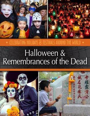 Halloween & Remembrances of the Dead - Celebrating Holidays & Festivals Around the World (Hardback)