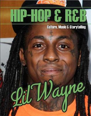 Lil Wayne - Hip-Hop & R&b: Culture, Music & Storytelling (Hardback)