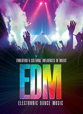 Electronic Dance Music (Edm) - Evolution & Cultural Influences of Music (Hardback)