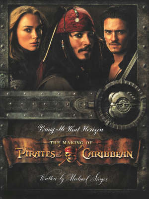 Bring Me That Horizon: Pirates of the Caribbean - The Making of the Swashbuckling Movie Trilogy (Paperback)