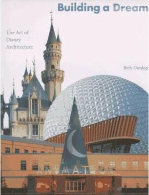 Building A Dream: The Art of Disney Architecture (Hardback)
