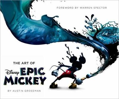 Disney: The Art Of Epic Mickey: Foreword by Warren Spector (Hardback)