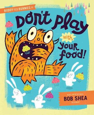 Buddy And The Bunnies In: Dont Play With Your Food! (Hardback)