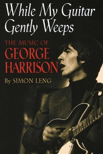 While My Guitar Gently Weeps: The Music of George Harrison (Paperback)