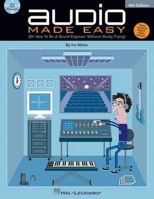 Audio Made Easy: (Or How to be a Sound Engineer without Really Trying) (Paperback)